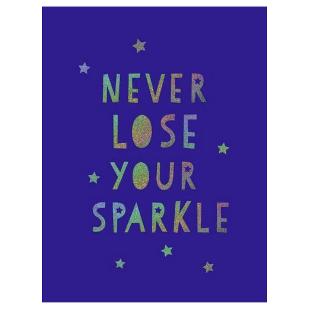 NEVER LOSE YOUR SPARKLE