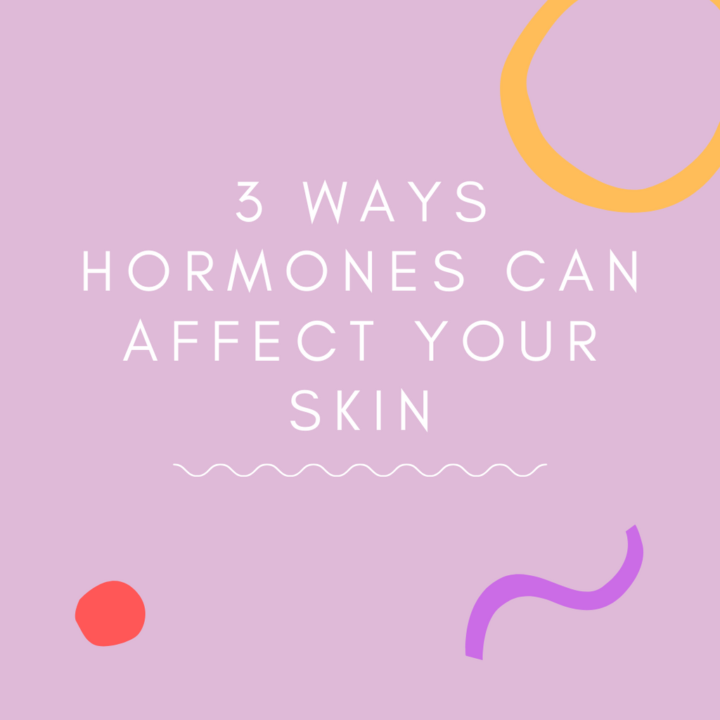 3 Ways Hormones Can Affect Your Skin