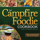 The Campfire Foodie Cookbook: Simple Camping Recipes with Gourmet Appeal - Paperback