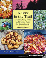 Fork in the Trail: Mouthwatering Meals and Tempting Treats for the Backcountry - Paperback