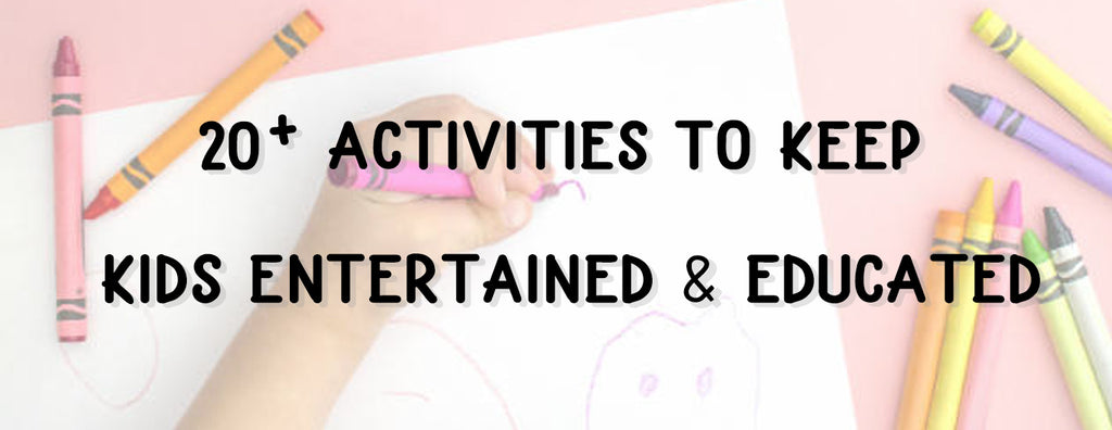 20+ Activities to Keep Kids Entertained & Educated.