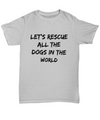 Let's Rescue All The Dogs In The World Unisex T-shirt