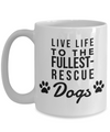 Live Life To The Fullest - Rescue Dogs - Mug