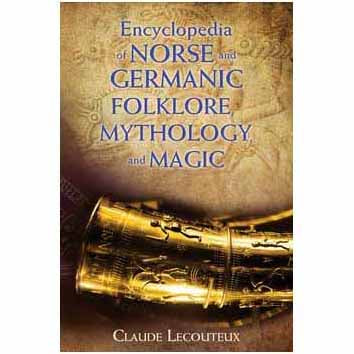 Encyclopedia of Norse & Germanic Folklore, Myth & Magic by Claude Lecouteux