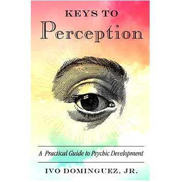 Keys to Perception, Practical Guide to Psychic Development by Ivo Dominguez