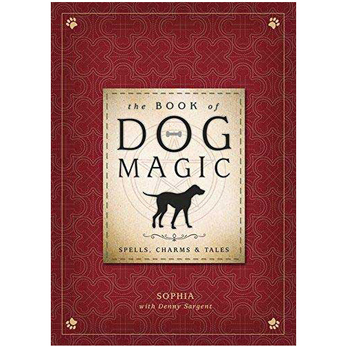 Book of Dog Magic Spells, Charms & Tales by Sophia and Denny Sargent