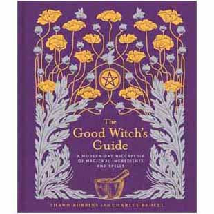 The Good Witch's Guide: A Modern‑Day Wiccapedia of Magickal Ingredients and Spells by Shawn Robbins & Charity Bedell (Hardcover)