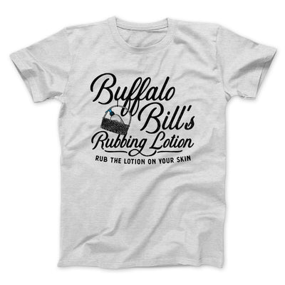 Buffalo Bill's Rubbing Lotion Men/Unisex T-Shirt-Ash - Famous IRL