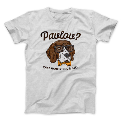Pavlov's Dog Men/Unisex T-Shirt-Ash - Famous IRL
