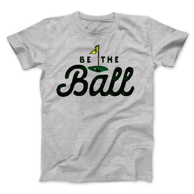 Be The Ball Men/Unisex T-Shirt-Athletic Heather - Famous IRL