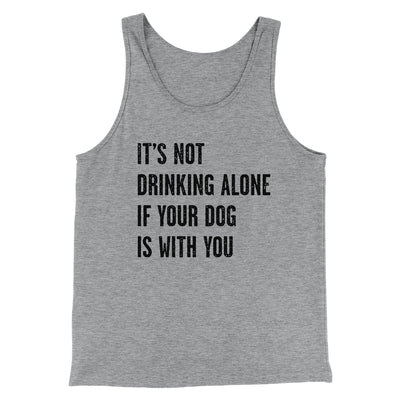 It's Not Drinking Alone If Your Dog Is With You Men/Unisex Tank