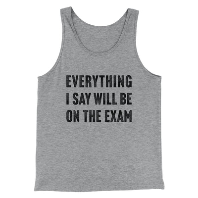 Everything I Say Will Be On The Exam Men/Unisex Tank-Men/Unisex Tank Top-White Label DTG-Athletic Heather-S-Famous IRL