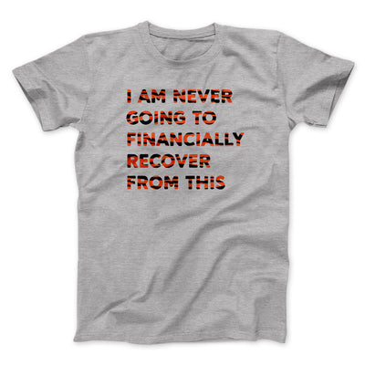 I Am Never Going To Financially Recover Men/Unisex T-Shirt