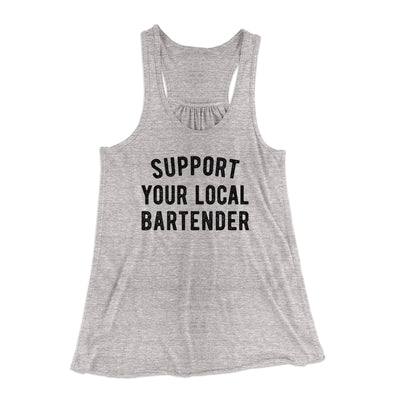 Support Your Local Bartender Women's Flowey Tank Top-Women's Flowey Racerback Tank Top-White Label DTG-Heather Grey-XS-Famous IRL