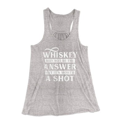 Whiskey May Not Be The Answer, But It's Worth A Shot Flowey Racerback Tank-Athletic Heather - Famous IRL