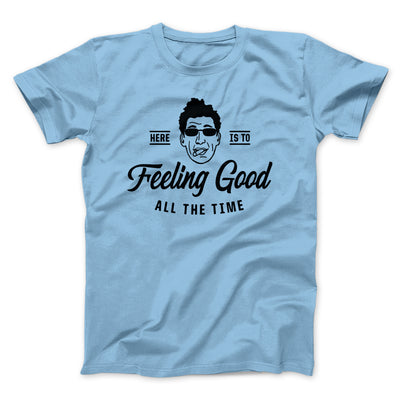 Here's to Feeling Good All the Time Men/Unisex T-Shirt-Baby Blue - Famous IRL