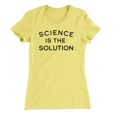 Science Is The Solution Women's T-Shirt-Women's T-Shirt-White Label DTG-Banana Cream-S-Famous IRL