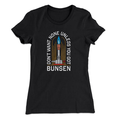 Don't Want None Unless You Got Bunsen Women's T-Shirt-Women's T-Shirt-White Label DTG-Black-S-Famous IRL