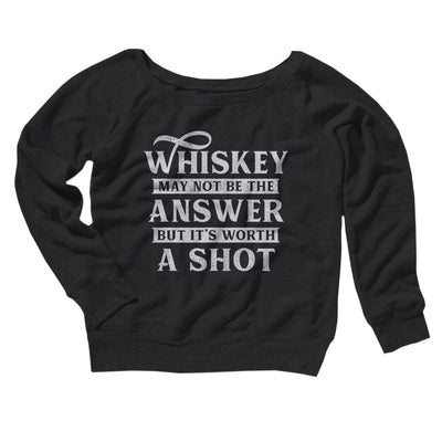 Whiskey May Not Be The Answer, But It's Worth A Shot Women's Off The Shoulder Sweatshirt-Black - Famous IRL