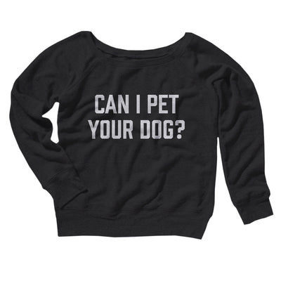 Can I Pet Your Dog? Women's Off The Shoulder Sweatshirt - Famous IRL Funny and Ironic T-Shirts and Apparel