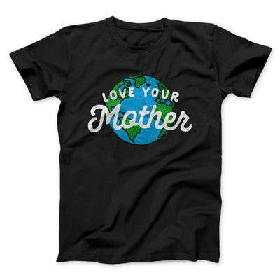 Love Your Mother Earth Men/Unisex T-Shirt-Black - Famous IRL