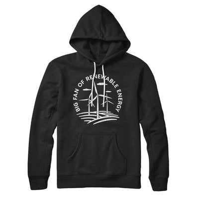 Big Fan of Renewable Energy Hoodie-Hoodie-White Label DTG-S-Black-Famous IRL