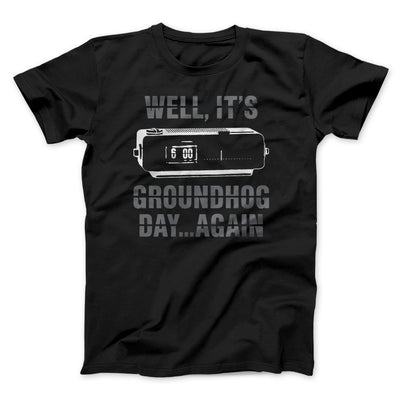 It's Groundhog Day... Again Men/Unisex T-Shirt-Black - Famous IRL