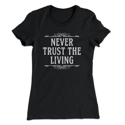 Never Trust The Living Women's T-Shirt-T-Shirt-Printify-Solid Black-L-Famous IRL
