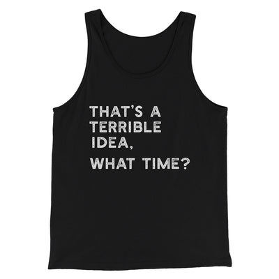 That's A Terrible Idea, What Time? Men/Unisex Tank-Black - Famous IRL