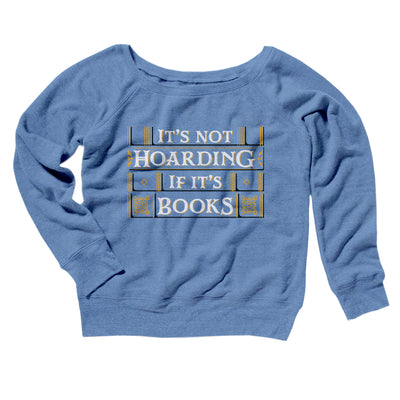 It's Not Hoarding If It's Books Women's Scoopneck Sweatshirt-Women's Off The Shoulder Sweatshirt-White Label DTG-Blue TriBlend-S-Famous IRL