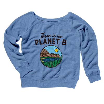 There is no Planet B Women's Off The Shoulder Sweatshirt-Blue TriBlend - Famous IRL