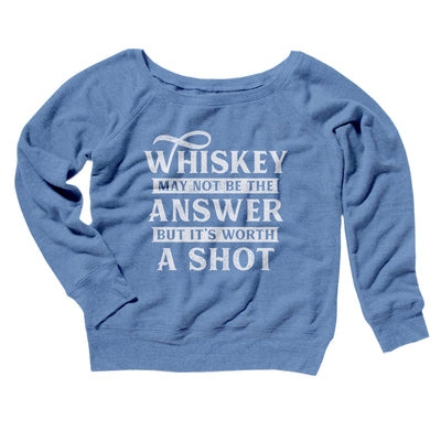 Whiskey May Not Be The Answer, But It's Worth A Shot Women's Off The Shoulder Sweatshirt-Blue TriBlend - Famous IRL