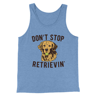 Don't Stop Retrievin' Men/Unisex Tank-Men/Unisex Tank Top-White Label DTG-Blue TriBlend-S-Famous IRL