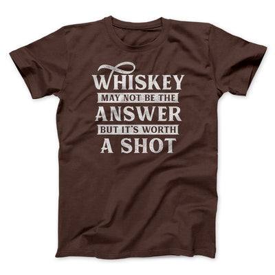 Whiskey May Not Be The Answer, But It's Worth A Shot Men/Unisex T-Shirt-Brown - Famous IRL