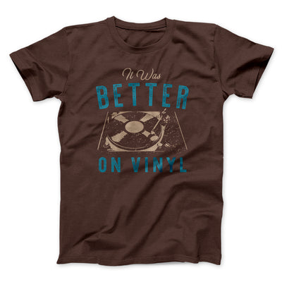 It Was Better on Vinyl Men/Unisex T-Shirt-Brown - Famous IRL