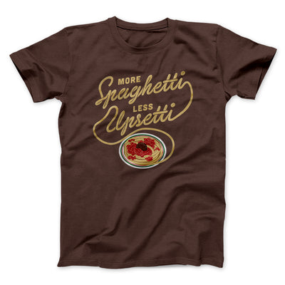 More Spaghetti Less Upsetti Men/Unisex T-Shirt-Brown - Famous IRL