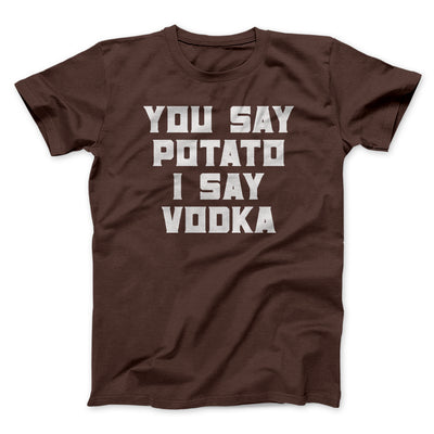 You Say Potato, I Say Vodka Men/Unisex T-Shirt-Brown - Famous IRL
