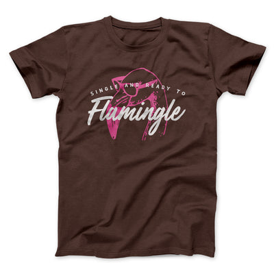Single and Ready to Flamingle Men/Unisex T-Shirt-Brown - Famous IRL