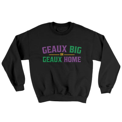 Geaux Big or Geaux Home Sweater-Black - Famous IRL