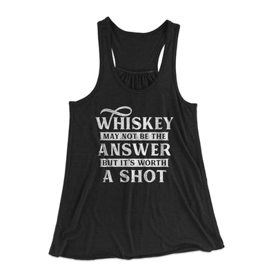 Whiskey May Not Be The Answer, But It's Worth A Shot Flowey Racerback Tank-Black - Famous IRL