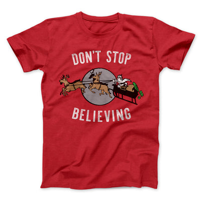 Don't Stop Believing Men/Unisex T-Shirt-Red - Famous IRL