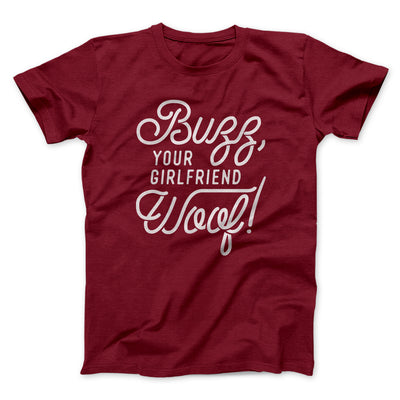 Buzz, Your Girlfriend, Woof! Men/Unisex T-Shirt - Famous IRL Funny and Ironic T-Shirts and Apparel