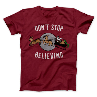Don't Stop Believing Men/Unisex T-Shirt-Cardinal - Famous IRL