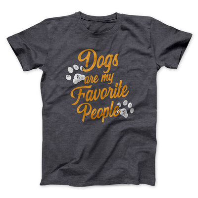 Dogs Are My Favorite People Men/Unisex T-Shirt-Dark Grey Heather - Famous IRL
