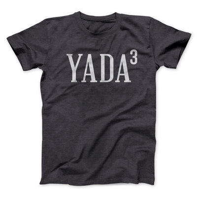 Yada, Yada, Yada Men/Unisex T-Shirt-Dark Grey Heather - Famous IRL