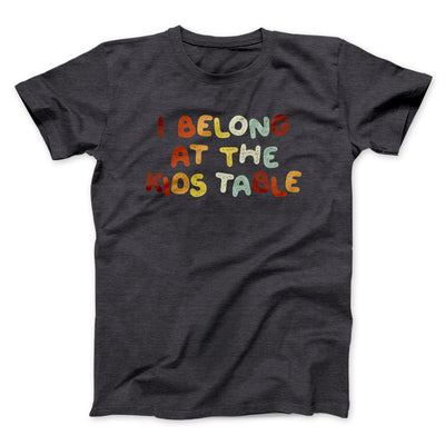 I Belong At The Kids Table Men/Unisex T-Shirt