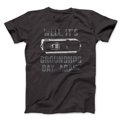 It's Groundhog Day... Again Men/Unisex T-Shirt- - Famous IRL
