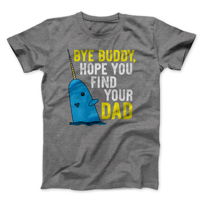 Bye Buddy, Hope You Find Your Dad Men/Unisex T-Shirt-Deep Heather - Famous IRL