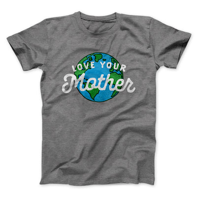 Love Your Mother Earth Men/Unisex T-Shirt-Deep Heather - Famous IRL