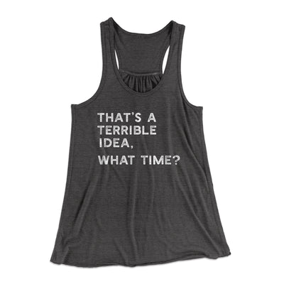 That's A Terrible Idea, What Time? Flowey Racerback Tank-Dark Grey Heather - Famous IRL